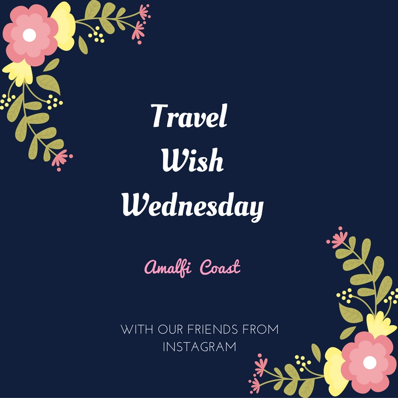 The Amalfi Coast – Travel Wish Wednesday